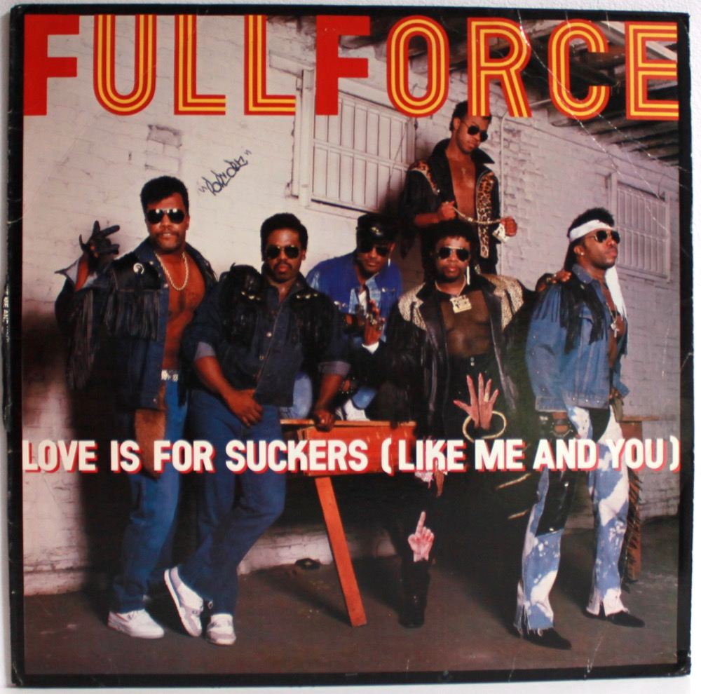 Full Force - Love Is For Suckers (Like Me And You)